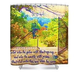 Psalm 100 4 Gate Shower Curtain by Michelle Greene Wheeler