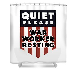 Quiet Please - War Worker Resting  Shower Curtain by War Is Hell Store