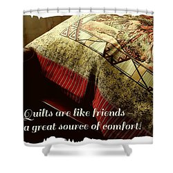 Quilts Are Like Friends A Great Source Of Comfort Shower Curtain by Barbara Griffin