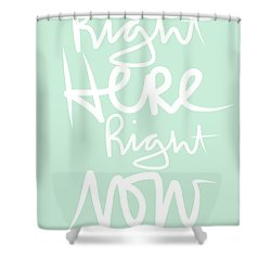 Right Here Right Now Shower Curtain