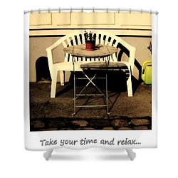 Take Your Time And Relax Shower Curtain by Susanne Van Hulst