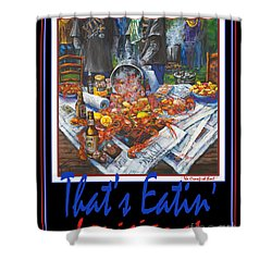 That's Eatin' Louisiana Shower Curtain by Dianne Parks