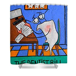 The Dentist Bill Shower Curtain by Anthony Falbo