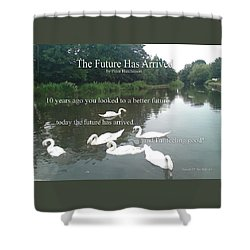 The Future Has Arrived Shower Curtain