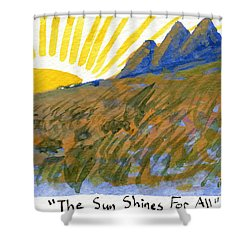The Sun Shines For All Shower Curtain