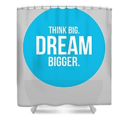 Think Big Dream Bigger Circle Poster 2 Shower Curtain