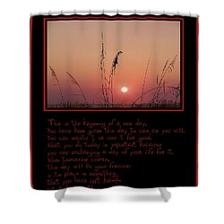 This Is The Beginning Of A New Day Shower Curtain by Bill Cannon