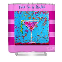 Time For A Jamitini Shower Curtain