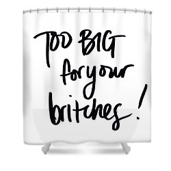 Too Big For Your Britches Shower Curtain