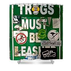 Trogs Must Be Leashed Shower Curtain by Jeff Gater