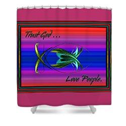 Trust God - Love People Shower Curtain