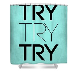 Try Try Try Poster Blue Shower Curtain