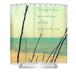 We Are Also The Ocean Shower Curtain by Poetry and Art