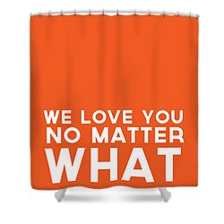 We Love You No Matter What - Greeting Card Shower Curtain by Linda Woods