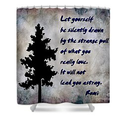 What You Really Love - Rumi Quote Shower Curtain