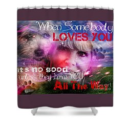 Shower Curtain featuring the digital art When Somebody Loves You - 1 by Kathy Tarochione