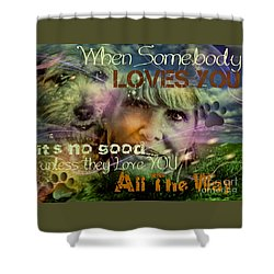 Shower Curtain featuring the digital art When Somebody Loves You - 3 by Kathy Tarochione