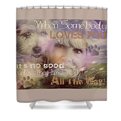 Shower Curtain featuring the digital art When Somebody Loves You-2 by Kathy Tarochione