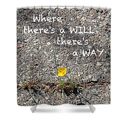 Where There's A Will There's A Way Shower Curtain by Kume Bryant