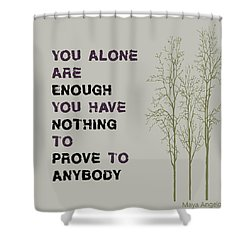 You Alone Are Enough - Maya Angelou Shower Curtain by Georgia Fowler