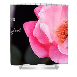 You Are Beautiful Shower Curtain by Andrea Anderegg