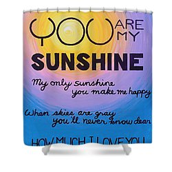 You Are My Sunshine Shower Curtain by Kume Bryant