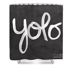 You Only Live Once Shower Curtain