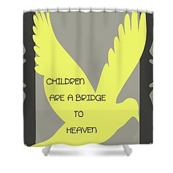 Children Are A Bridge To Heaven Shower Curtain by Georgia Fowler