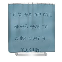 Do What You Love Shower Curtain by Georgia Fowler