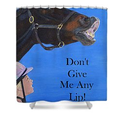 Don't Give Me Any Lip Shower Curtain by Patricia Barmatz