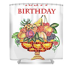 Happy Birthday Card Fruit Vase Mosaic Shower Curtain by Irina Sztukowski