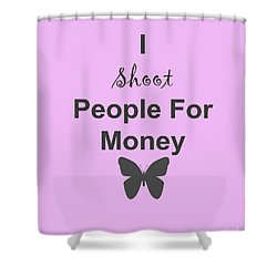 I Shoot People For Money Shower Curtain