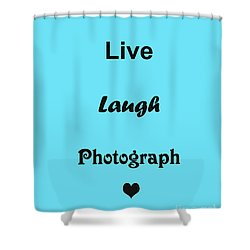 Shower Curtain featuring the photograph Live Laugh Photograph by Traci Cottingham