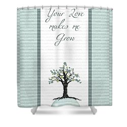 Your Love Makes Me Grow Shower Curtain by Aimelle