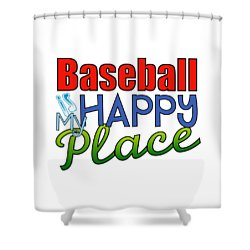 Baseball Is My Happy Place Shower Curtain by Shelley Overton