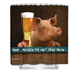 Beer ... Because You Can't Drink Bacon... Shower Curtain by Will Bullas