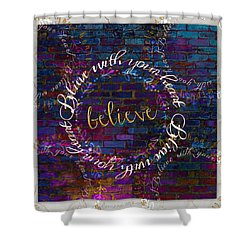 Believe With Your Heart Shower Curtain