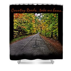 Country Roads Take Me Home Shower Curtain