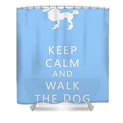 Keep Calm And Walk The Dog Shower Curtain by Georgia Fowler