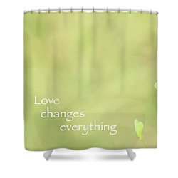 Love Changes Everything Shower Curtain