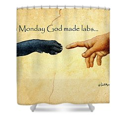 on Monday God made labs... Shower Curtain by Will Bullas