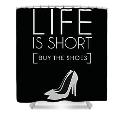 Life Is Short , Buy The Shoes Shower Curtain