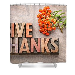 give thanks - Thanksgiving concept  Shower Curtain
