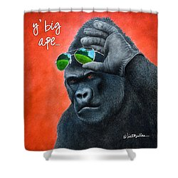 Y' Big Ape... Shower Curtain by Will Bullas