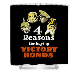 4 Reasons For Buying Victory Bonds Shower Curtain by War Is Hell Store
