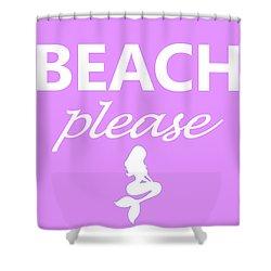 Beach Please Shower Curtain