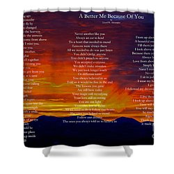 A Better Me Because Of You Shower Curtain