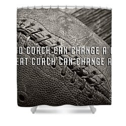 Shower Curtain featuring the photograph A Good Coach Can Change A Game A Great Coach Can Change A Life by Edward Fielding