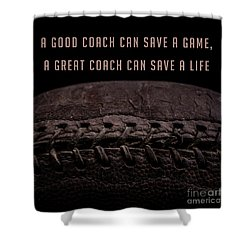 Shower Curtain featuring the photograph A Good Coach Can Save A Game A Great Coach Can Save A Life 3 by Edward Fielding