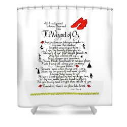 All I Need To Know I Learned From The Wizard Of Oz Shower Curtain